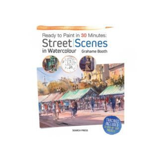 Ready To Paint In 20 Minutes: Street Scenes In Watercolour